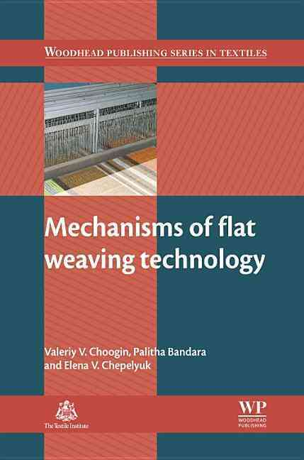 Mechanisms of Flat Weaving Technology By Choogin, Valeriy/ Bandara, Palitha/ Chepelyuk, Elena